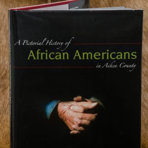 A Pictorial History of African Americans in Aiken County (Jacket book)